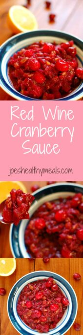 Red wine cranberry sauce collage. Tart and not too sweet, this sauce pairs beautifully with turkey or ham.   joeshealthymeals.com